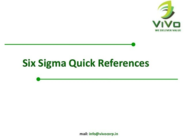 Six Sigma Quick References           mail: info@vivocorp.in