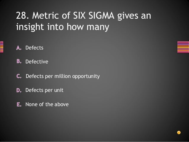 six sigma quiz Six sigma principles from university system of georgia this course is for you if you are looking to learn more about six sigma or refresh your knowledge of the basic components of six sigma.