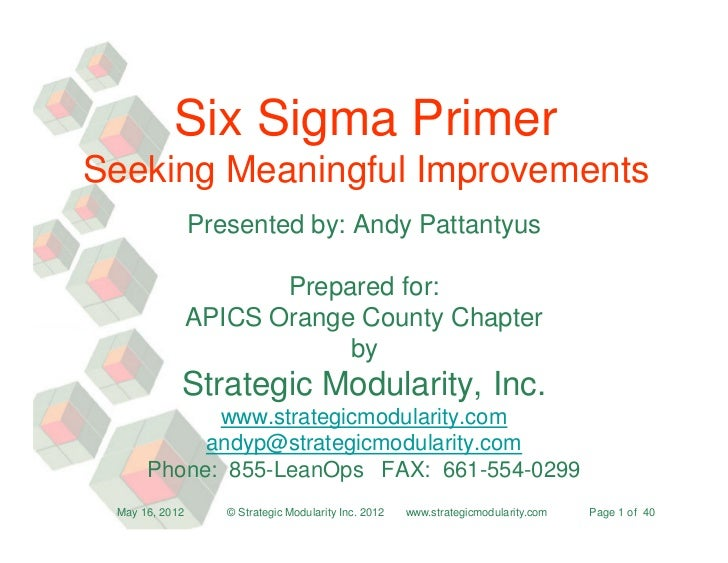Six Sigma PrimerSeeking Meaningful Improvements                Presented by: Andy Pattantyus                       Prepare...