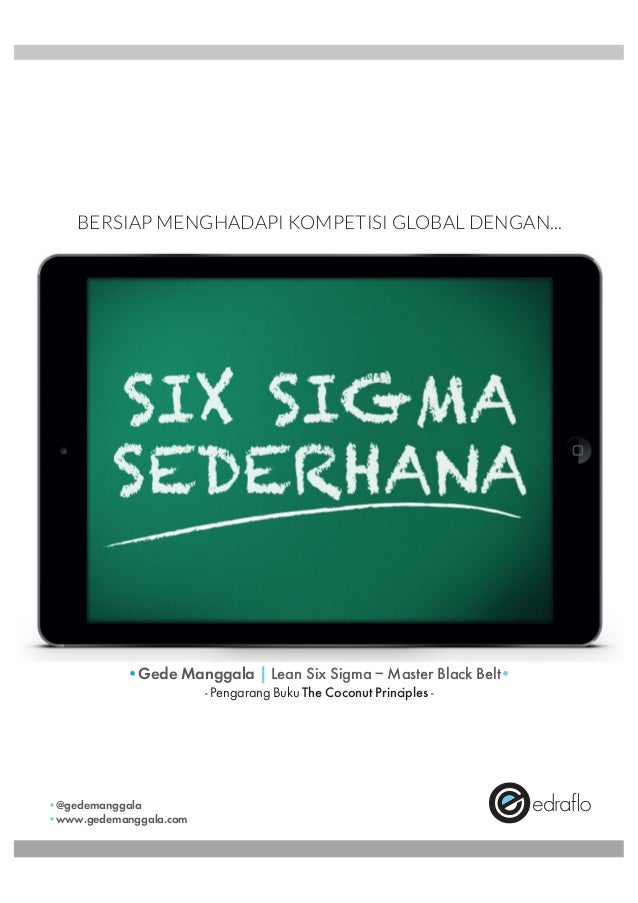 BERSIAP MENGHADAPI KOMPETISI GLOBAL DENGAN... @gedemanggala www.gedemanggala.com Gede Manggala | Lean Six Sigma – Master B...