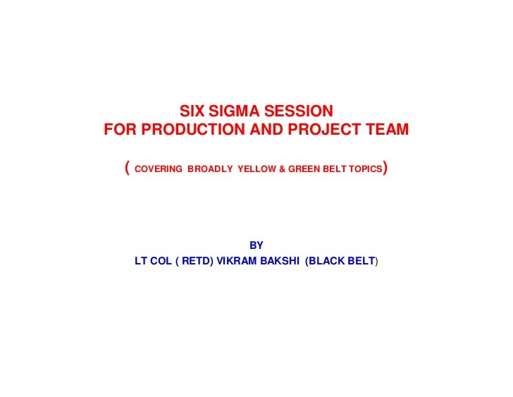 SIX SIGMA SESSIONFOR PRODUCTION AND PROJECT TEAM  ( COVERING   BROADLY YELLOW & GREEN BELT TOPICS   )                     ...