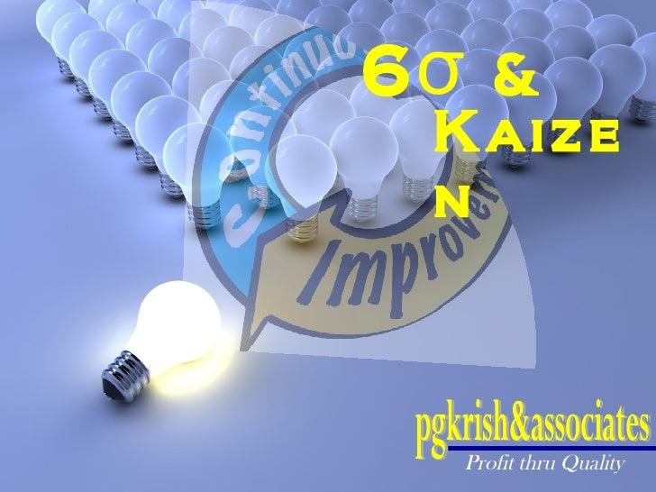 6σ & Kaize n  Profit thru Quality