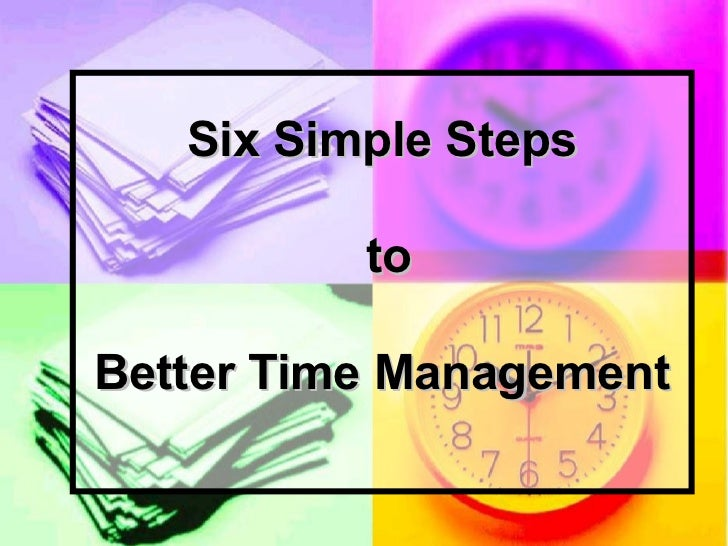 Six Simple Steps          toBetter Time Management