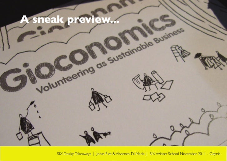 A sneak preview...      SIX Design Takeaways   Jonas Piet & Vincenzo Di Maria   SIX Winter School November 2011 - Gdynia