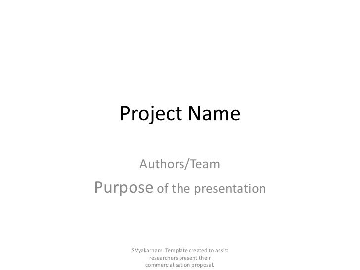 Project Name        Authors/TeamPurpose of the presentation     S.Vyakarnam: Template created to assist            researc...