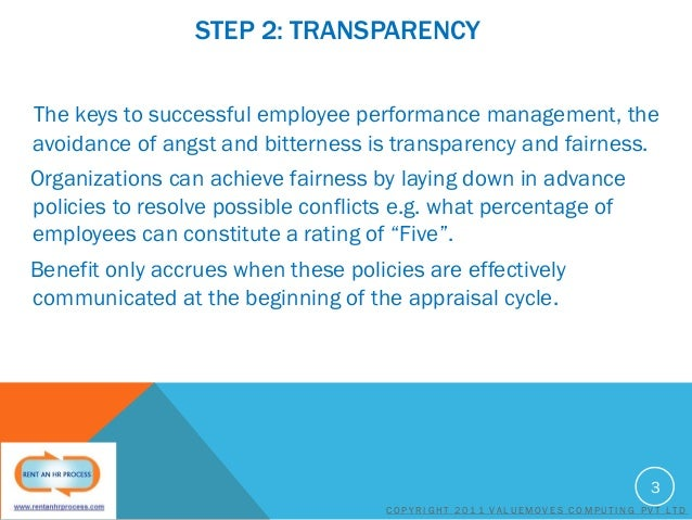 STEP 2: TRANSPARENCY The keys to successful employee performance management, the avoidance of angst and bitterness is tran...
