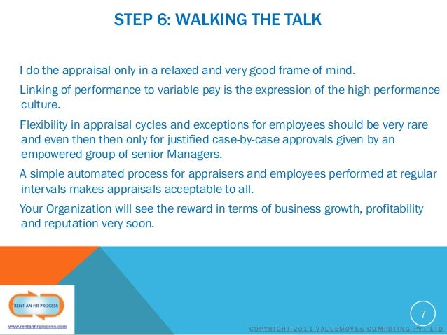 STEP 6: WALKING THE TALK I do the appraisal only in a relaxed and very good frame of mind. Linking of performance to varia...