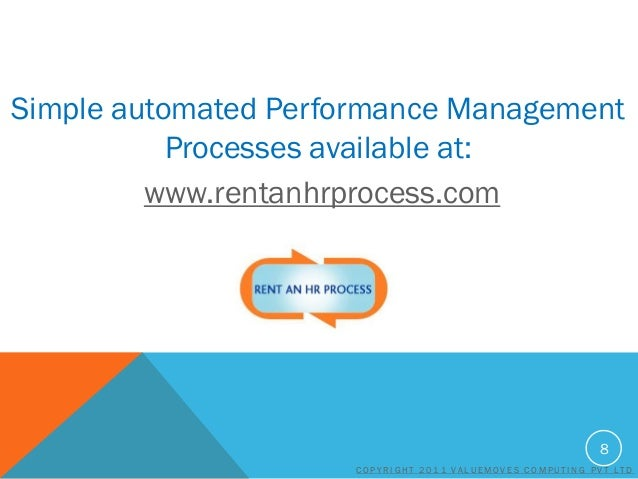 Simple automated Performance Management Processes available at: www.rentanhrprocess.com  8 COPYRIGHT 2011 VALUEMOVES COMPU...