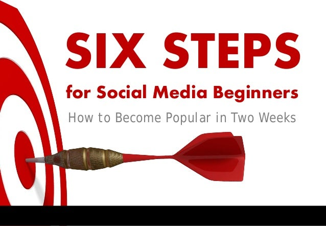 SIX STEPS for Social Media Beginners How to Become Popular in Two Weeks