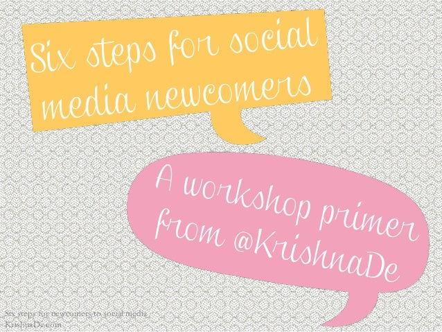 Six steps for newcomers to social mediaKrishnaDe.com