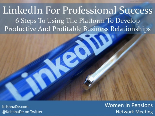 LinkedIn For Professional Success6 Steps To Using The Platform To DevelopProductive And Profitable Business RelationshipsK...