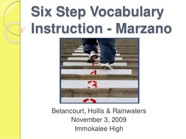Six Step Vocabulary Instruction - Marzano Betancourt, Hollis & Rainwaters November 3, 2009 Immokalee High