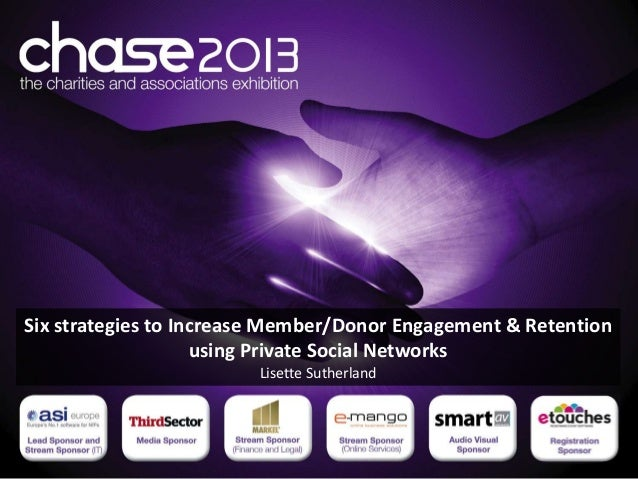Six strategies to Increase Member/Donor Engagement & Retention                    using Private Social Networks           ...
