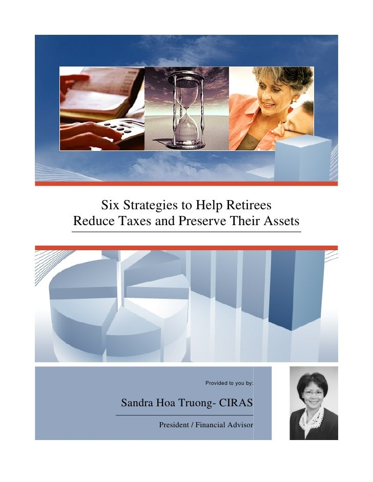 Six Strategies to Help Retirees Reduce Taxes and Preserve Their Assets                                 Provided to you by:...