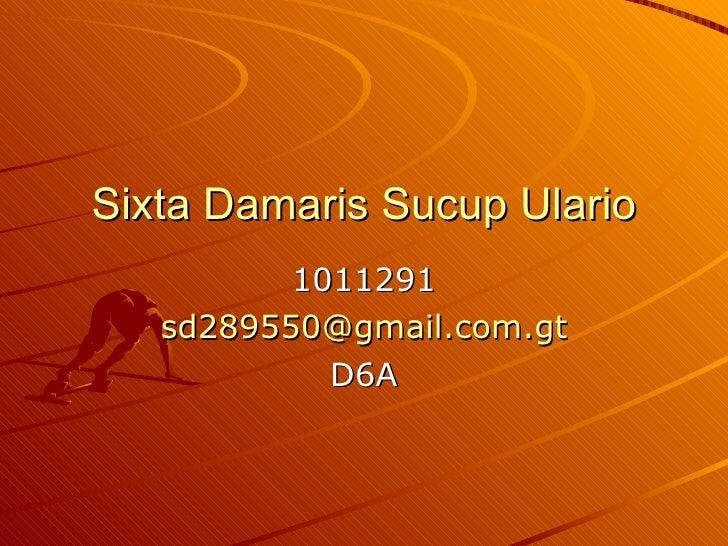 Sixta Damaris Sucup Ulario 1011291 [email_address] D6A