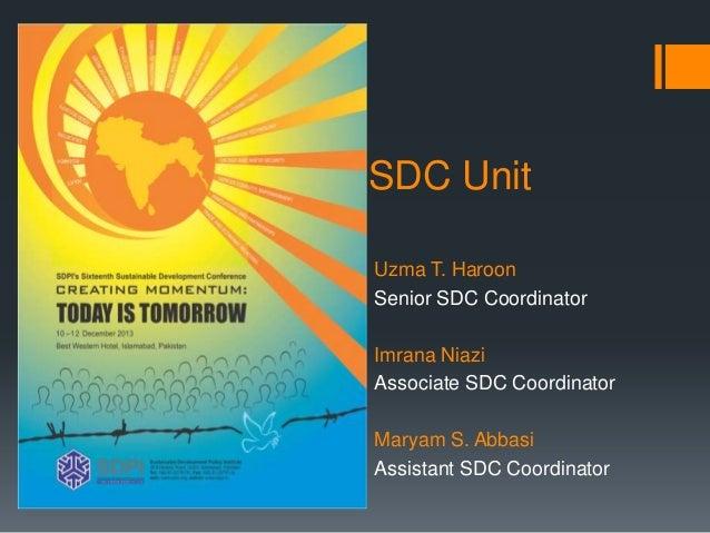 SDC Unit Uzma T. Haroon Senior SDC Coordinator Imrana Niazi Associate SDC Coordinator Maryam S. Abbasi Assistant SDC Coord...