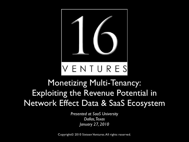 Monetizing Multi-Tenancy:  Exploiting the Revenue Potential in Network Effect Data & SaaS Ecosystem                  Prese...