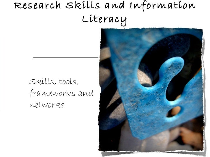 Research Skills and Information Literacy Skills, tools, frameworks and networks