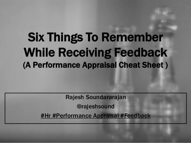 Six Things To Remember While Receiving Feedback (A Performance Appraisal Cheat Sheet ) Rajesh Soundararajan @rajeshsound #...