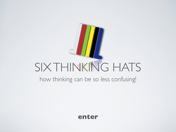 SIX THINKING HATS how thinking can be so less confusing!                    enter