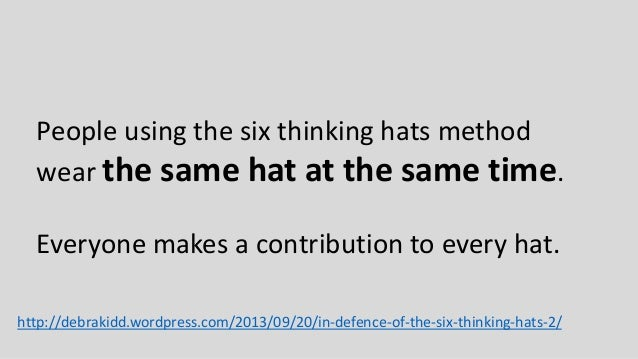 six thinking hats method essay The six thinking hats iq matrix will help you to think more effectively, critically and creatively about life's problems and circumstances using the six thinkin.
