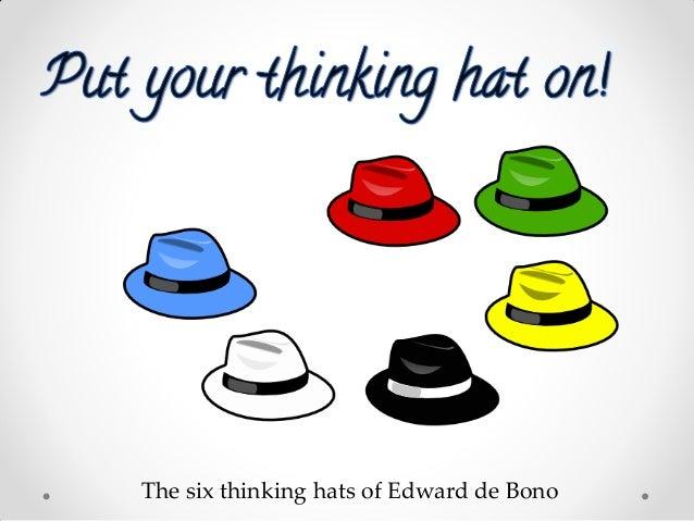 The six thinking hats of Edward de Bono
