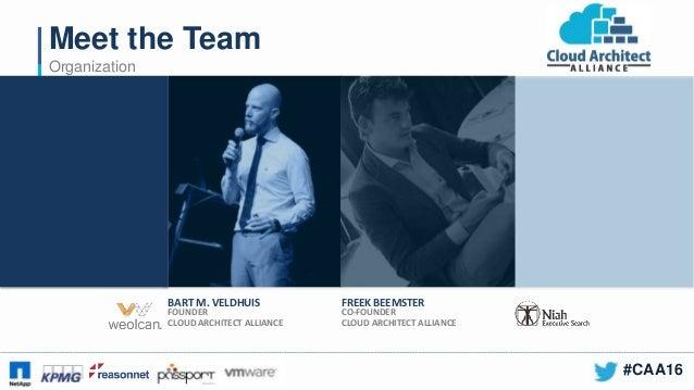 #CAA16 BART M. VELDHUIS FREEK BEEMSTER FOUNDER CLOUD ARCHITECT ALLIANCE CO-FOUNDER CLOUD ARCHITECT ALLIANCE Meet the Team ...