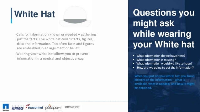 #CAA16 White Hat Calls for information known or needed – gathering just the facts. The white hat covers facts, figures, da...