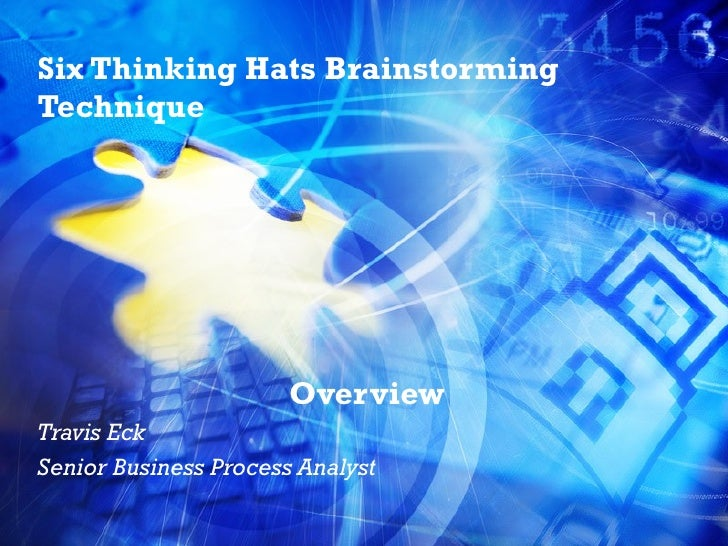 Six Thinking Hats Brainstorming Technique Overview Travis Eck Senior Business Process Analyst