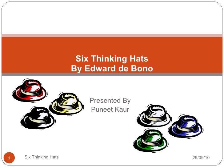 Presented By Puneet Kaur Six Thinking Hats By Edward de Bono 29/09/10 Six Thinking Hats