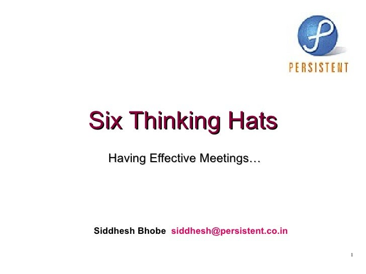 Six Thinking Hats Having Effective Meetings… Siddhesh Bhobe  [email_address]