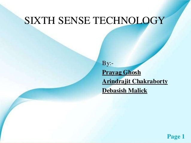 Page 1 SIXTH SENSE TECHNOLOGY By:- Prayag Ghosh Arindrajit Chakraborty Debasish Malick