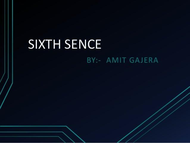 SIXTH SENCE BY:- AMIT GAJERA