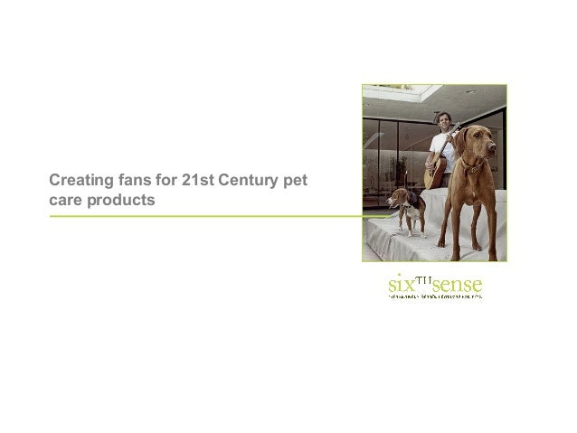 Creating fans for 21st Century pet care products