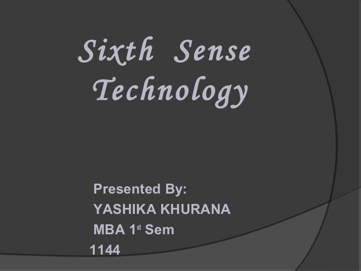 Sixth Sense Technology Presented By: YASHIKA KHURANA MBA 1st Sem1144