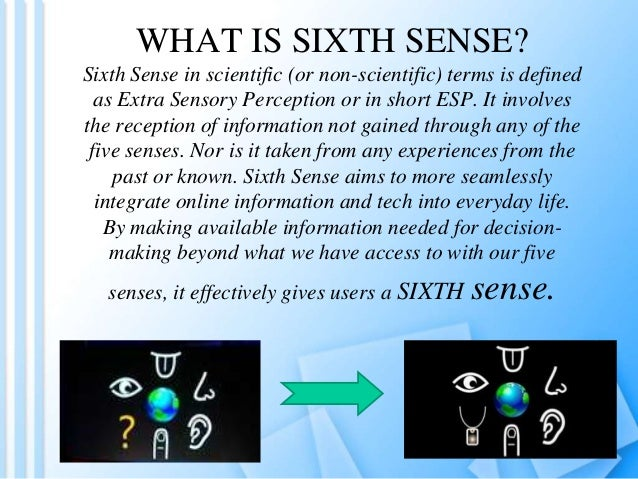 the sixth sense technology Sixthsense is a gestural interface device comprising of data projector and camerait is the creation of pranav mistry,at mit media labs under pattie maes the sixthsense technology contains.