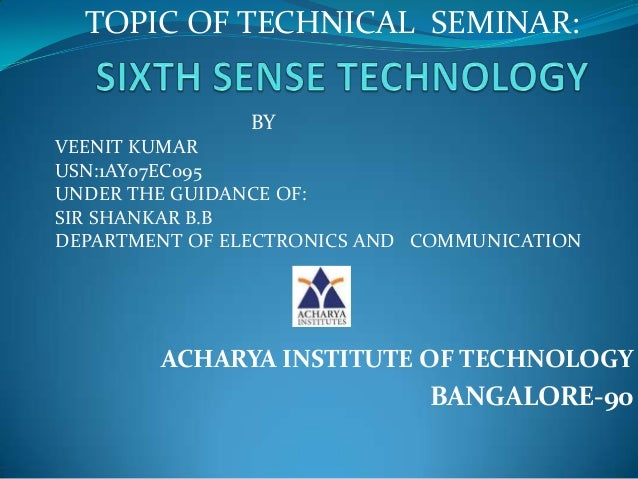 ACHARYA INSTITUTE OF TECHNOLOGY BANGALORE-90 TOPIC OF TECHNICAL SEMINAR: BY VEENIT KUMAR USN:1AY07EC095 UNDER THE GUIDANCE...