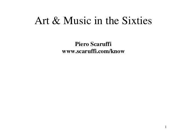1 Art & Music in the Sixties Piero Scaruffi www.scaruffi.com/know