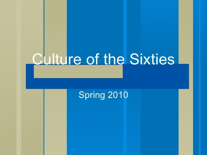 Culture of the Sixties Spring 2010