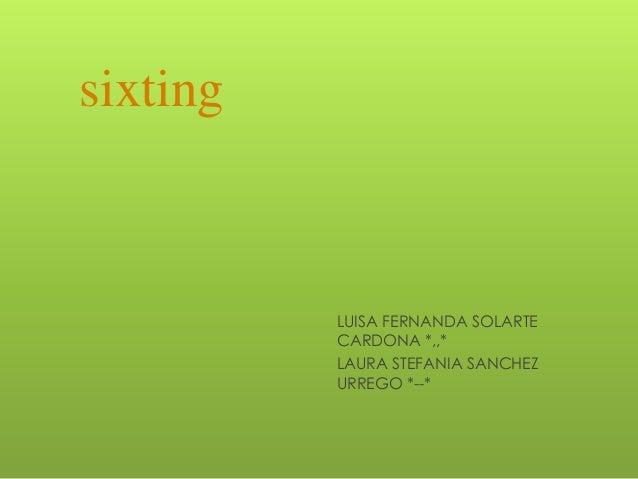 sixtingLUISA FERNANDA SOLARTECARDONA *,,*LAURA STEFANIA SANCHEZURREGO *--*