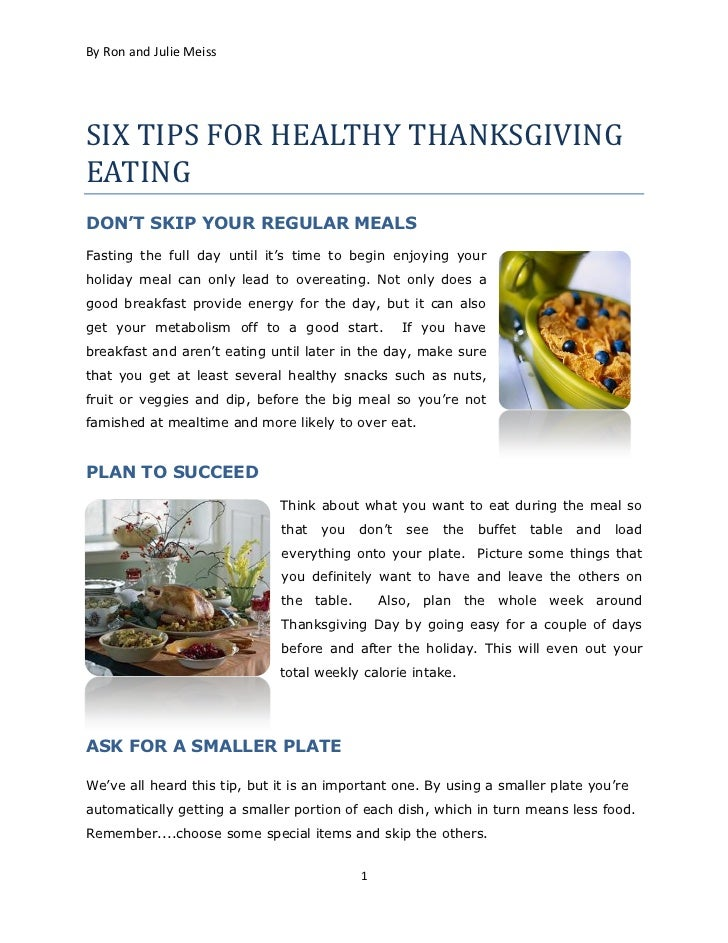 By Ron and Julie MeissSIX TIPS FOR HEALTHY THANKSGIVINGEATINGDON'T SKIP YOUR REGULAR MEALSFasting the full day until it's ...