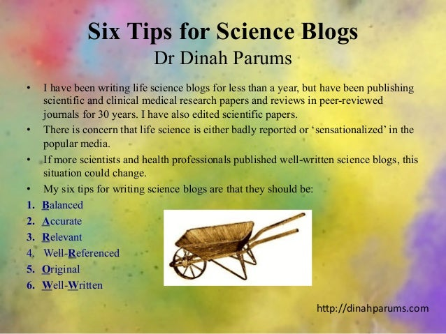 Six Tips for Science Blogs Dr Dinah Parums •  I have been writing life science blogs for less than a year, but have been p...