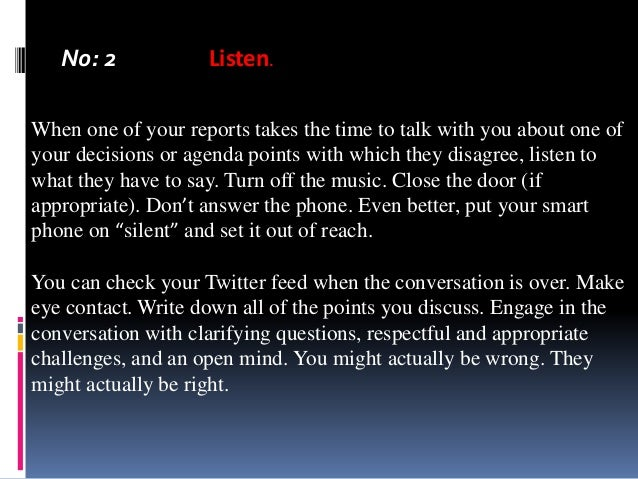 No: 2  Listen.  When one of your reports takes the time to talk with you about one of your decisions or agenda points with...