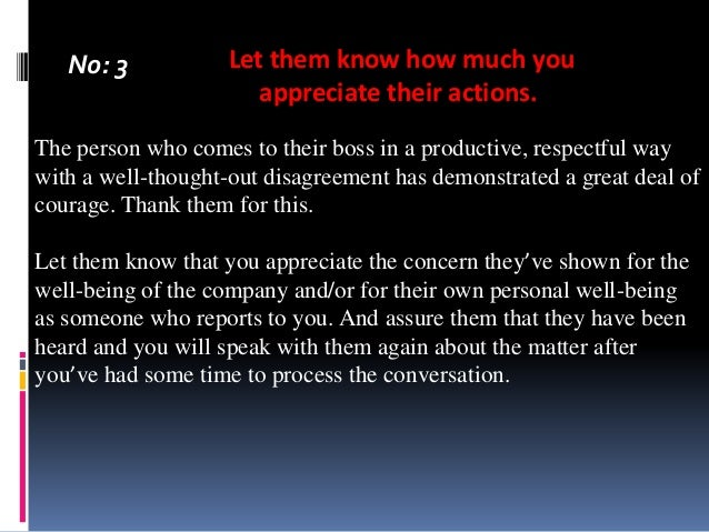 No: 3  Let them know how much you appreciate their actions.  The person who comes to their boss in a productive, respectfu...