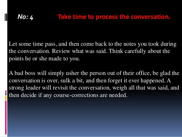 No: 4  Take time to process the conversation.  Let some time pass, and then come back to the notes you took during the con...