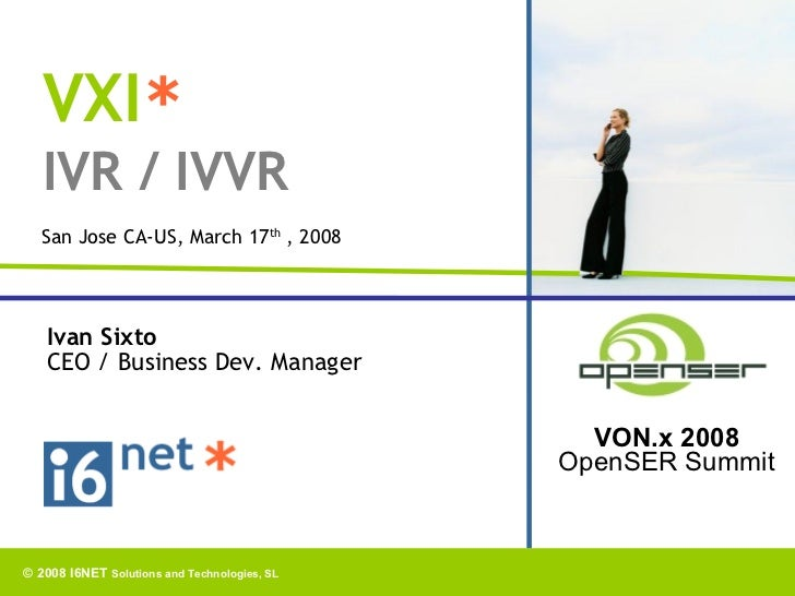 VXI*    IVR / IVVR    San Jose CA-US, March 17th , 2008        Ivan Sixto    CEO / Business Dev. Manager                  ...