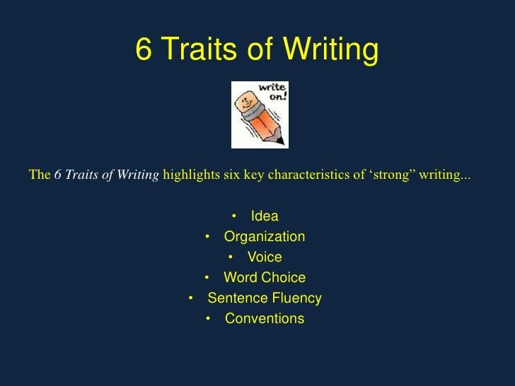 "6 Traits of WritingThe 6 Traits of Writing highlights six key characteristics of 'strong"" writing...                      ..."