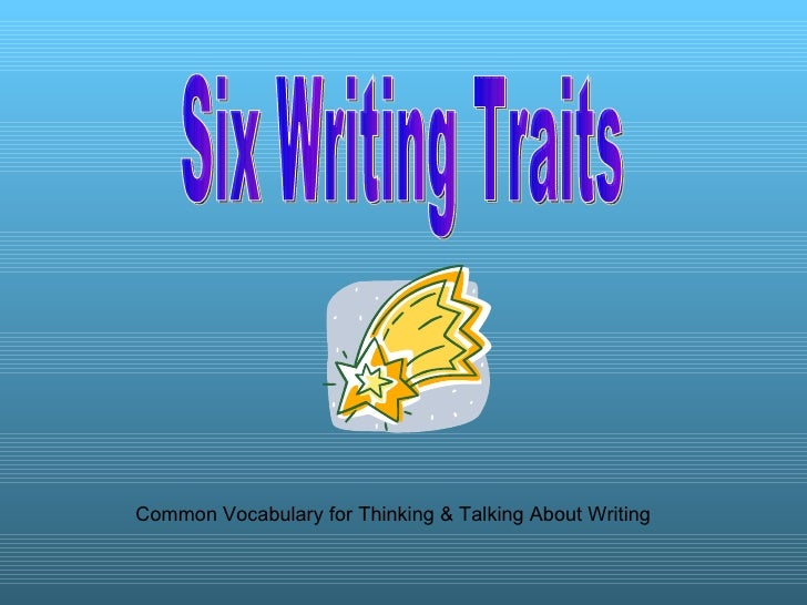 Six Writing Traits Common Vocabulary for Thinking & Talking About Writing