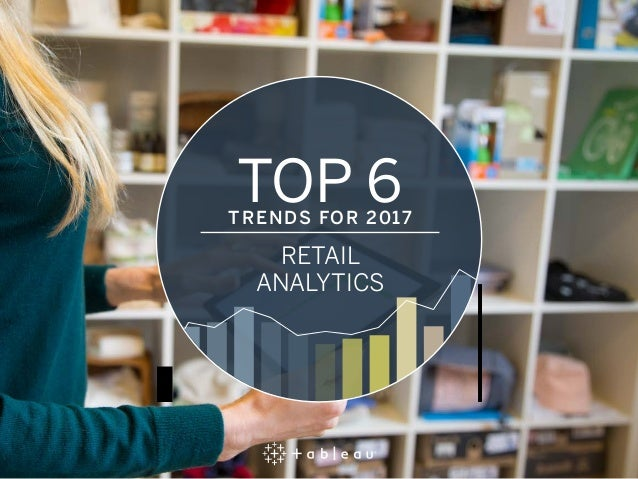 TOP 6TRENDS FOR 2017 RETAIL ANALYTICS