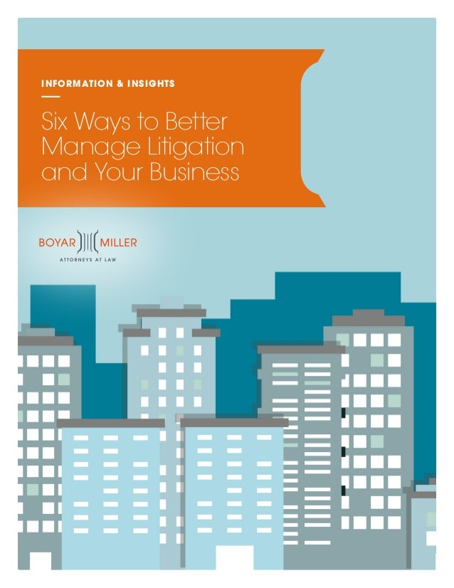 INFORMATION & INSIGHTS Six Ways to Better Manage Litigation and Your Business